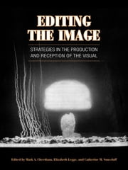 Editing the Image - Strategies in the Production and Reception of the Visual ebook by Mark Cheetham,Elizabeth  Legge,Catherine M. Soussloff