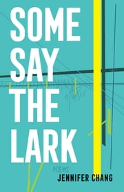 Some Say the Lark ebook by Jennifer Chang