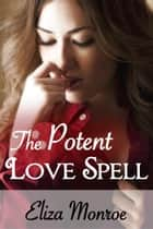 The Potent Love Spell - Sex Secrets of a Witch Erotic Romance, #3 ebook by Eliza Monroe