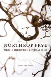 Northrop Frye: New Directions from Old - New Directions from Old ebook by