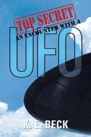 TOP SECRET AN ENCOUNTER WITH A UFO ebook by K. E. Beck
