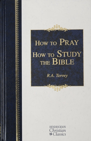 How to Pray & How to Study the Bible ebook by R.A. Torrey
