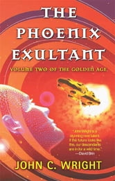 The Phoenix Exultant - The Golden Age, Volume 2 ebook by John C. Wright