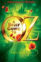 A Brief Guide To OZ - 75 Years Going Over The Rainbow ebook by Paul Simpson