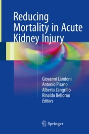 Reducing Mortality in Acute Kidney Injury ebook by Giovanni Landoni,Antonio Pisano,Alberto Zangrillo,Rinaldo Bellomo