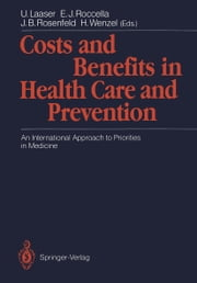 Costs and Benefits in Health Care and Prevention - An International Approach to Priorities in Medicine ebook by U. Laaser,E.J. Rocella,J.B. Rosenfeld,H. Wenzel