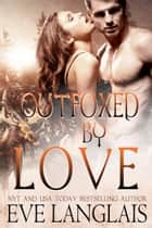 Outfoxed By Love ebook by Eve Langlais