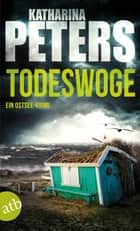 Todeswoge - Ein Ostsee-Krimi ebook by Katharina Peters