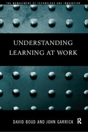 Understanding Learning at Work ebook by David Boud,John Garrick