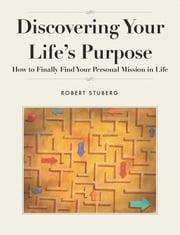 Discovering Your Life's Purpose ebook by Robert Stuberg