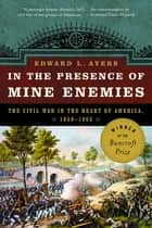 In the Presence of Mine Enemies: The Civil War in the Heart of America, 1859-1864 ebook by Edward L. Ayers