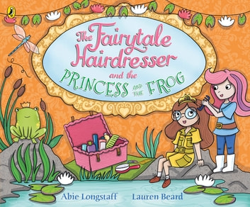 The Fairytale Hairdresser and the Princess and the Frog ebook by Abie Longstaff