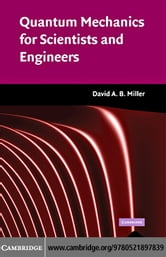 Quantum Mechanics for Scientists and Engineers ebook by Miller, David A. B.