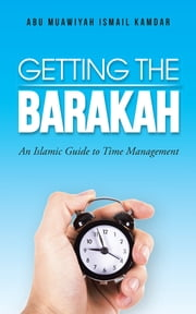 Getting the Barakah - An Islamic Guide to Time Management ebook by Abu Muawiyah Ismail Kamdar