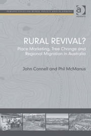 Rural Revival? - Place Marketing, Tree Change and Regional Migration in Australia ebook by Dr Phil McManus,Professor John Connell,Professor Henry Buller,Professor Owen Furuseth,Professor Andrew W Gilg,Professor Mark Lapping