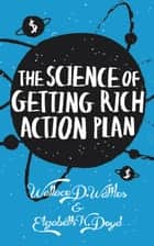 The Science of Getting Rich Action Plan: Decoding Wallace D. Wattles's Bestselling Book - Journal Series, #4 ebook by Wallace D. Wattles, Elizabeth N. Doyd