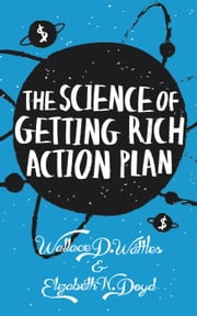 The Science of Getting Rich Action Plan: Decoding Wallace D. Wattles's Bestselling Book - Journal Series, #4 ebook by Wallace D. Wattles,Elizabeth N. Doyd