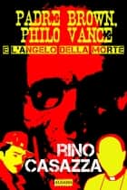 Padre Brown, Philo Vance e l'Angelo della Morte eBook by Rino Casazza