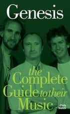Genesis: The Complete Guide to their Music ebook by Chris Welch
