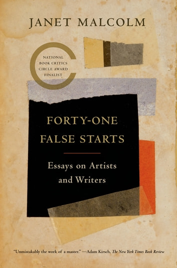 Forty-one False Starts - Essays on Artists and Writers eBook by Janet Malcolm