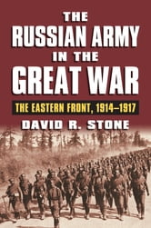 The Russian Army in the Great War - The Eastern Front, 1914-1917 ebook by David R. Stone