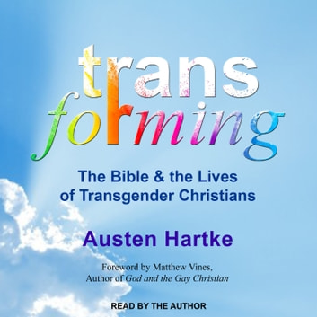 Transforming - The Bible and the Lives of Transgender Christians audiobook by Austen Hartke