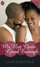 Mr not quite good enough ebook by Lauri Kubuitsile