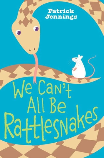 We Can't All Be Rattlesnakes ebook by Patrick Jennings