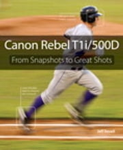 Canon Rebel T1i/500D: From Snapshots to Great Shots - From Snapshots to Great Shots ebook by Jeff Revell
