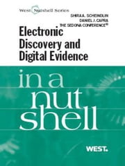 Scheindlin, Capra and The Sedona Conference's Electronic Discovery and Digital Evidence in a Nutshell ebook by Shira Scheindlin,Daniel Capra,SEDONA CONFERENCE