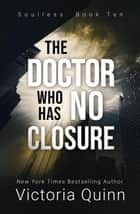 The Doctor Who Has No Closure - Soulless, #10 ebook by Victoria Quinn