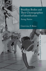 Brazilian Bodies and Their Choreographies of Identification - Swing Nation ebook by Dr Cristina F. Rosa