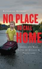 No Place to Call Home - Inside the Real Lives of Gypsies and Travellers ebook by Katharine Quarmby