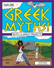 Explore Greek Myths! - With 25 Great Projects ebook by Anita  Yasuda,Mike Crosier