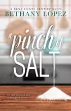 A Pinch of Salt ebook by Bethany Lopez