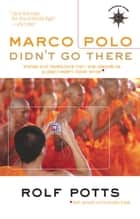 Marco Polo Didn't Go There ebook by Rolf Potts