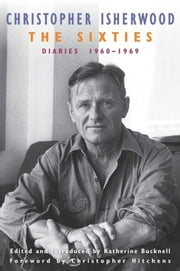 The Sixties - Diaries:1960-1969 ebook by Christopher Isherwood