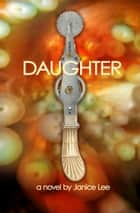 Daughter - A Novel ebook by Janice Lee, Rochelle Ritchie