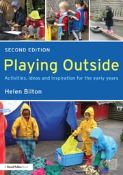 Playing Outside - Activities, ideas and inspiration for the early years ebook by Helen Bilton