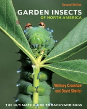 Garden Insects of North America - The Ultimate Guide to Backyard Bugs ebook by David Shetlar, Whitney Cranshaw