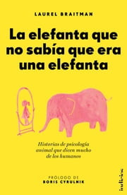 La elefanta que no sabía que era una elefanta ebook by Laurel Braitman