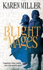 A Blight of Mages ebook by Karen Miller