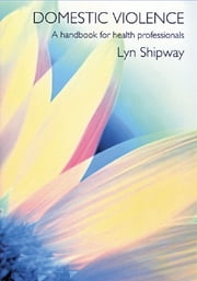 Domestic Violence - A Handbook for Health Care Professionals ebook by Lyn Shipway