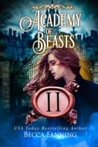 Academy Of Beasts II ebook by Becca Fanning