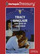 For Love of Her Child ebook by Tracy Sinclair