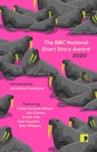 The BBC National Short Story Award 2020 ebook by Eley Williams, Caleb Azumah Nelson, Sarah Hall,...