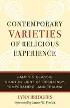 Contemporary Varieties of Religious Experience - James's Classic Study in Light of Resiliency, Temperament, and Trauma ebook by Lynn Bridgers, James W. Fowler