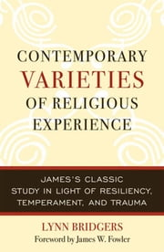 Contemporary Varieties of Religious Experience - James's Classic Study in Light of Resiliency, Temperament, and Trauma ebook by Lynn Bridgers,James W. Fowler