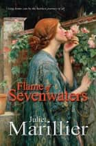 Flame of Sevenwaters: A Sevenwaters Novel 6 ebook by Juliet Marillier