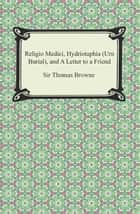 Religio Medici, Hydriotaphia (Urn Burial), and A Letter to a Friend ebook by Sir Thomas Browne